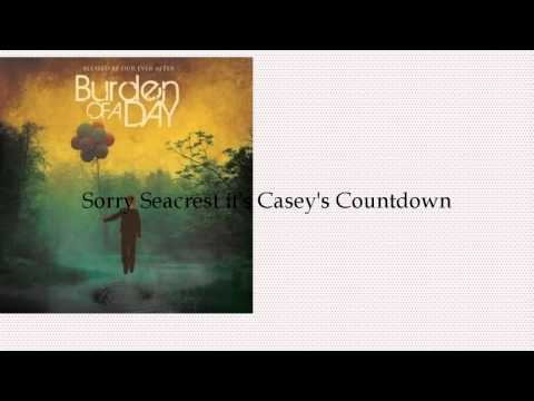 Burden Of A Day - Sorry Seacrest Its Caseys Countdown