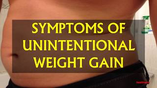 SYMPTOMS OF UNINTENTIONAL WEIGHT GAIN
