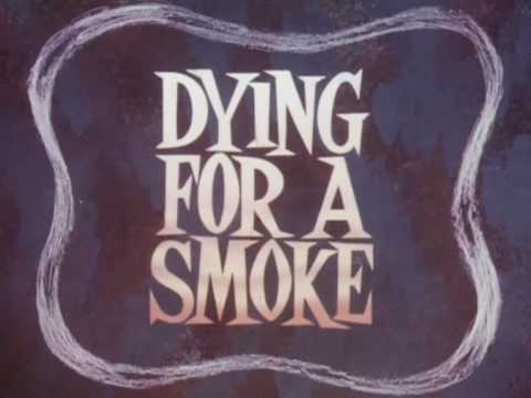 Dying for a smoke (1967)