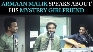Armaan Malik opens up about his mystery girlfriend!