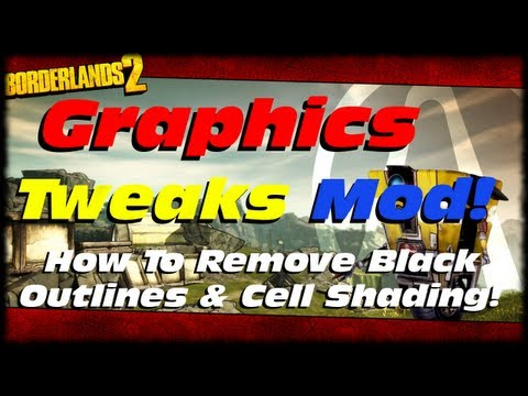 Borderlands 2 Graphics Tweak Mod! How To Remove Black Outlines & Cell Shading! PC 1080p Ultra Max!