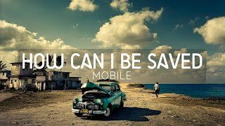 Watch Mobile How Can I Be Saved video