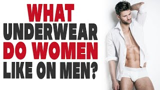 What underwear do women like on men?
