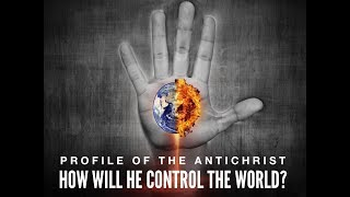 Profile Of The Antichrist: How Will He Control The World? (Part 4)
