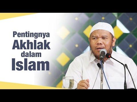 Kajian Islam: Pentingnya Akhlak Dalam Islam - Ustadz Abu Haidar