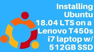 Installing Ubuntu 18.04 LTS on a Lenovo Thinkpad T450s i7 laptop