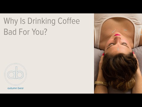 Why Is Drinking Coffee Bad for You? - Autumn Bear M.S., L.Ac, Dipl Ac