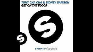 Sidney Samson&Tony Cha Cha-Get On The Floor David Mills RMX