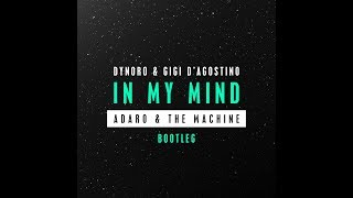 Dynoro & Gigi D'Agostino - In My Mind (Adaro & The Machine Bootleg)