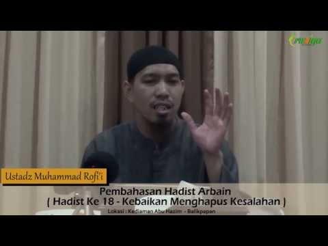 Ust. Muhammad Rofi'i - Pembahasan Hadist Arbain (Hadist Ke 18 -  Kebaikan Menghapus Kesalahan)