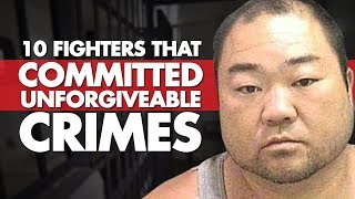10 MMA Fighters Who Committed Unforgivable Crimes