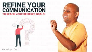 Refine your communication; to reach your desired goal!