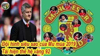 """🔔Tin bóng đá Đội hình sao trẻ của MU mùa giải  2019,HLV Solskjaer tái sinh """"thế hệ 92"""" như Sir Alex"""