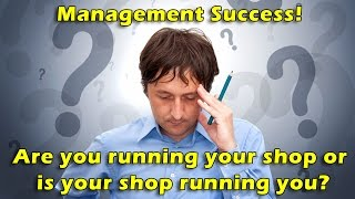 Are you running your shop or is your shop running you?
