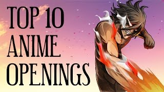 TOP 10 BEST ANIME OPENING THEME SONGS