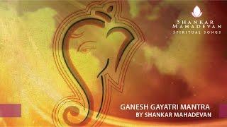 Ganesh Gayatri Mantra by Shankar Mahadevan