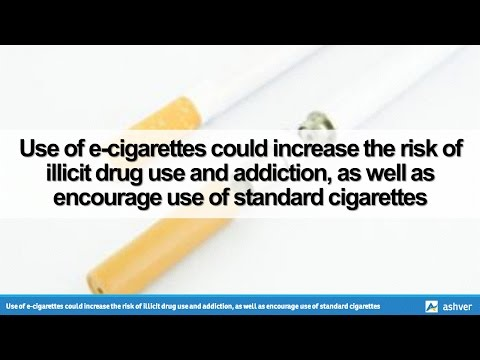Use of e-cigarettes could increase the risk of illicit drug use and addiction, as well as encourage