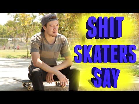 Shit Skaters Say Part 2