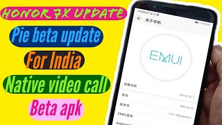 Honor 7x pie and Emui 9 beta update rolling out for India, Native video call, VILTE