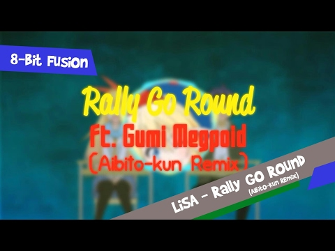 LiSA - Rally Go Round Ft. Gumi (Aibito-kun Remix)