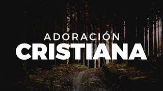 MÚSICA CRISTIANA QUE TE HARÁ LLORAR 2019 - MEZCLA DE ALABANZAS DE ADORACIÓN - EN ADORACIÓN A DIOS