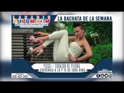 LA BACHATA DE LA SEMANA YISSEL CORAZON DE PIEDRA WWW.LARADIO247FM.COM