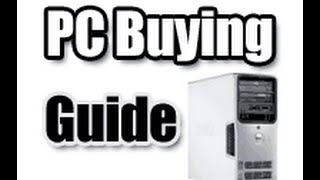 Tutorial - What makes a good PC Computer? Desktop Computer Buying Guide (Part 1)