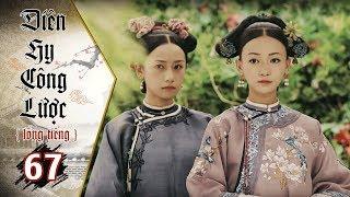 Diên Hy Công Lược - Tập 67 (Lồng Tiếng) | Phim Bộ Trung Quốc Hay Nhất 2018 (17H, thứ 2-6 trên HTV7)