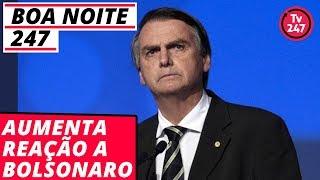 Boa Noite 247 - Aumenta Reação a Bolsonaro