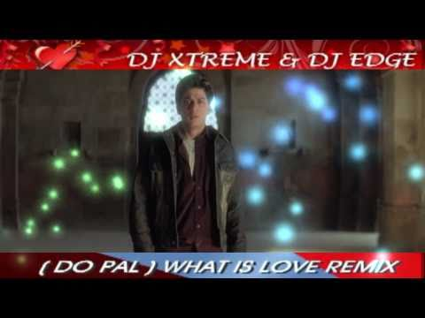 DO PAL  WHAT IS LOVE  REMIX - 2010 - XTREME REMIXES - VEER ZAARA...