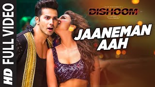 JAANEMAN AAH Full Video Song DISHOOM Varun Dhawan Parineeti Chopra Latest Bollywood Song