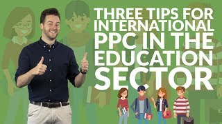 Three tips for international PPC in the education sector | Need-to-know