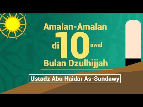 Amalan-Amalan di 10 Hari Awal Dzulhijjah - Ustadz Abu Haidar As-Sundawy