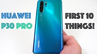 Huawei P30 Pro: First 10 Things to Do!