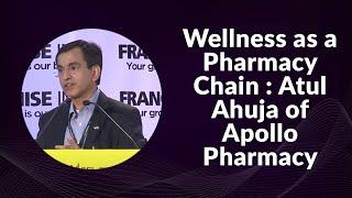 Wellness as a Pharmacy Chain  Atul Ahuja