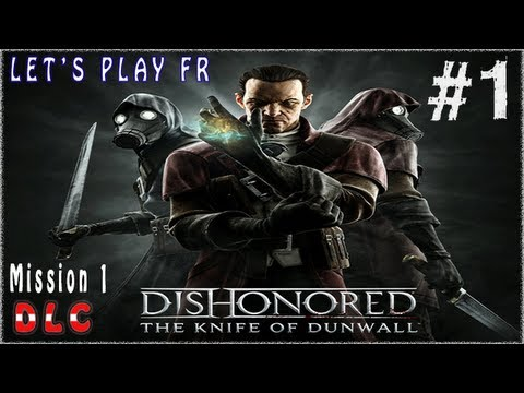 Let's Play Dishonored la Lame de Dunwall (DLC) - Partie 1 - Mission 1