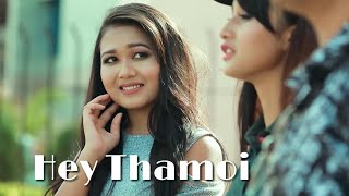Hey Thamoi || Official Music Video Release 2017