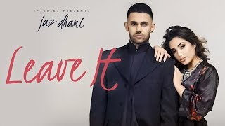 Jaz Dhami: Leave It (Full Song) Snappy | Rav Hanjra | Latest Punjabi Songs 2018