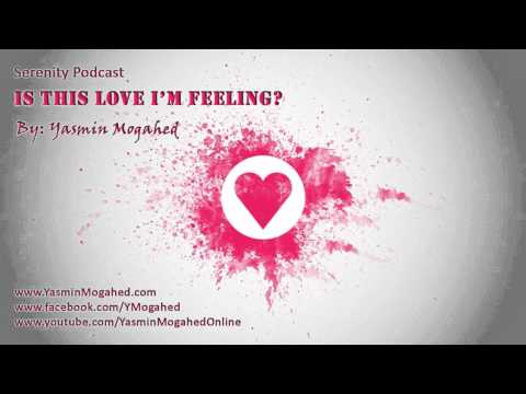 Is This Love I'm Feeling?  - By: Yasmin Mogahed