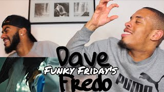 AT YOUR BIG AGE! Dave - Funky Friday (ft. Fredo) - REACTION