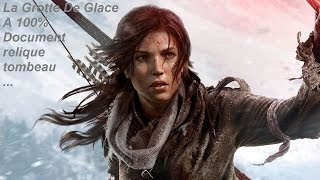 Rise Of The Tomb Raider La Grotte De Glace Fait A 100% Docu/Relique ...
