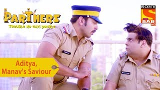 Your Favorite Character | Aditya Saves Manav's Life | Partners Double Ho Gayi Trouble