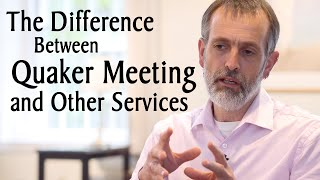 The Difference Between Quaker Meeting and Other Christian Services