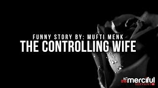 The Controlling Wife – Funny Story – Mufti Ismael Menk