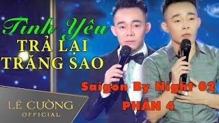 Lê Cường lấy nước mắt khán giả với Tình Yêu Trả Lại Trăng Sao | Saigon By Night 02 | Phần 4