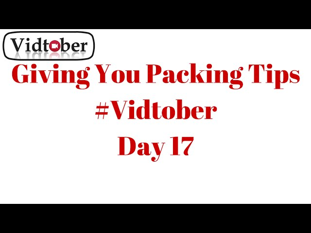 Video #17 of #Vidtober 17 October 2014. Time For Some Packing Tips
