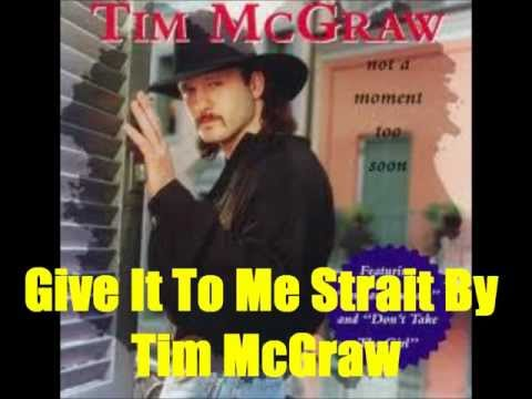 Tim Mcgraw - Give it to me Strait