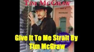 Watch Tim McGraw Give It To Me Strait video