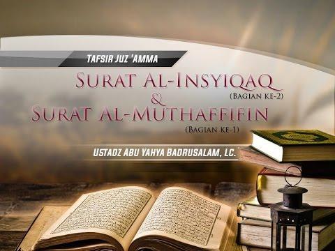 Tafsir Surat Al-Insyiqaq Dan Surat Al-Muthaffifin (Bagian 1) - (Ustadz Abu Yahya Badrusalam, Lc.)