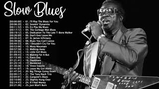 Greatest Slow Blues Songs - Slow Blues Music Playlist